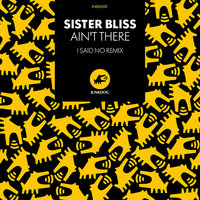 Ain't There — Sister Bliss