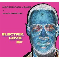 Electrik Love EP — Marcus Paul James & Akira Shelton
