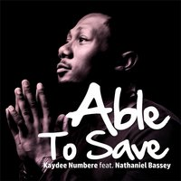 Able to Save (feat. Nathaniel Bassey) — Nathaniel Bassey, Kaydee Numbere