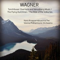 Wagner: Tannhäuser Overture and Venusberg Music / The Flying Dutchman / The Ride of the Valkyries — Wiener Philharmoniker, Hans Knappertsbusch, Hans Knappertsbusch & The Vienna Philharmonic Orchestra, Рихард Вагнер