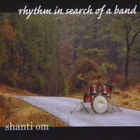 Rhythm in Search of a Band — Shanti Om