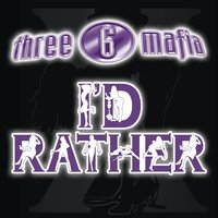 I'd Rather — Three 6 Mafia, Three 6 Mafia featuring Unk