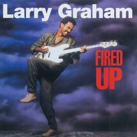 Fired Up — Larry Graham
