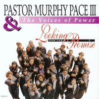 Looking for the Promise — Pastor Murphy Pace III & The Voices of Power