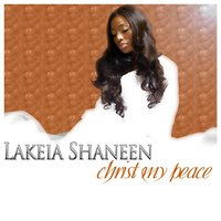Christ My Peace — Lakeia Shaneen