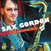In the Wee Small Hours — Sax Gordon