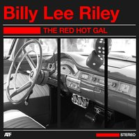 The Red Hot Gal — Billy Lee Riley