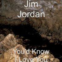 You'd Know I Love You — Jim Jordan