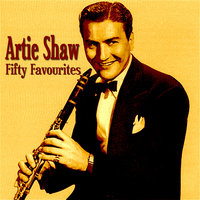 Artie Shaw Fifty Favourites — Artie Shaw, Artie Shaw & His Orchestra