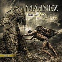 Walk With Gods, Battle With Titans — Madnez