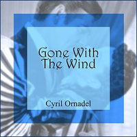 Gone With The Wind — Cyril Ornadel