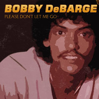 Please Don't Let Me Go  (The Roots of DeBarge and Switch) — Bobby DeBarge