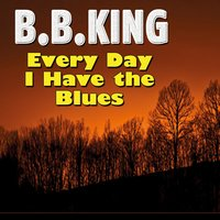 Every Day I Have the Blues — B.B. King