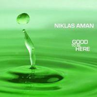 Good to Be Here — Niklas Aman