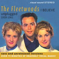 I Believe – Unplugged 1959-1961 — The Fleetwoods