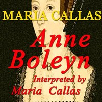 Donizetti: Anne Boleyn Interpreted By Maria Callas — Гаэтано Доницетти, Maria Callas