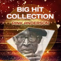 Big Hit Collection — Pink Anderson