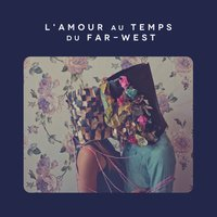 L'amour Au Temps Du Far-West — Jean-François Malo