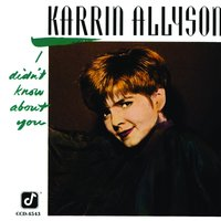 I Didn't Know About You — Karrin Allyson