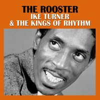 The Rooster — Ike Turner & The Kings Of Rhythm