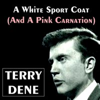 A White Sport Coat (And a Pink Carnation) — Terry Dene