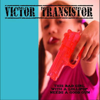 This Bad Girl With a Lollipop Needs a Good Gun — Victor Transistor