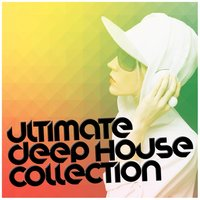Ultimate Deep House Collection — Dance DJ, Dance Hits 2014, Dancefloor Hits 2015, Dance DJ|Dance Hits 2014|Dancefloor Hits 2015
