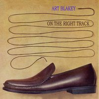 On The Right Track — Art Blakey