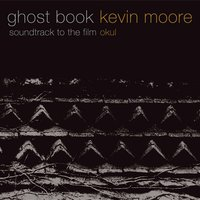Ghost Book (soundtrack To The Film okul) — Kevin Moore