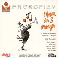 Prokofiev - The Love for Three Oranges — Kent Nagano/Choeurs de l'Opéra National de Lyon/Orchestre de l'Opéra National de Lyon, Kent Nagano, Orchestre De L'Opéra National De Lyon, Choeur De l'Opéra National De Lyon, Сергей Сергеевич Прокофьев