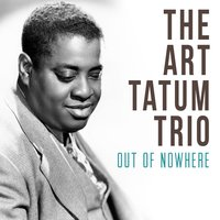 Out of Nowhere — The Art Tatum Trio