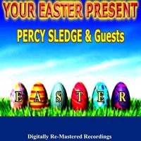 Your Easter Present - Percy Sledge & Guests — сборник