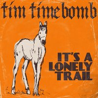 It's a Lonely Trail — Tim Timebomb