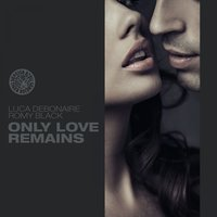 Only Love Remains — Luca Debonaire & Romy Black