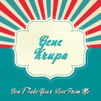 Don't Take Your Love From Me — Gene Krupa