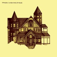 A New Kind of House — Typhoon