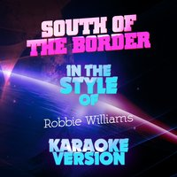 South of the Border (In the Style of Robbie Williams) - Single — Ameritz Audio Karaoke