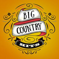 Big Country Hits — Country Hit Superstars, Country Love, Country Music All-Stars, Country Hit Superstars|Country Love|Country Music All-Stars