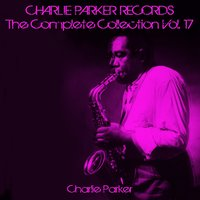Charlie Parker Records: The Complete Collection, Vol. 17 — Charlie Parker