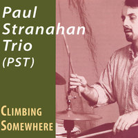 Climbing Somewhere — Paul Stranahan Trio