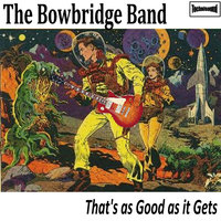 That's as Good as it Gets — The Bowbridge Band