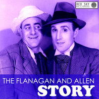 The Flanagan and Allen Story — Flanagan And Allen