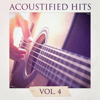 Acoustified Hits, Vol. 4 — Acoustic Covers