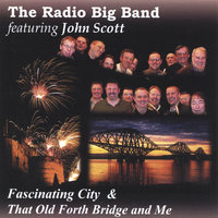 Edinburgh-Fascinating City/That Old Forth Bridge and Me — The Radio Big Band featuring John Scott