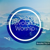 Breathe You In — Revolution Worship