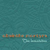 The Incantation — Absinthe Martyrs