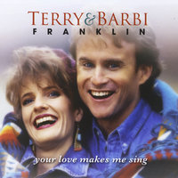 Your Love Makes Me Sing — Terry & Barbi Franklin, Terry and Barbi Franklin