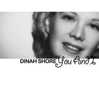 You and I — Dinah Shore