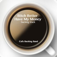 Bitch Better Have My Money - Single — Cafe Backing Band