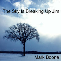 The Sky Is Breaking Up Jim — Mark Boone